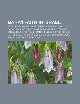 Bah  Faith in Israel: Bah  Shrines in Israel, Bah  World Centre, Bah  Pilgrimage, Shrine of the B b Books LLC