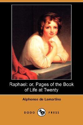 Raphael: Or, Pages of the Book of Life at Twenty Alphonse de Lamartine