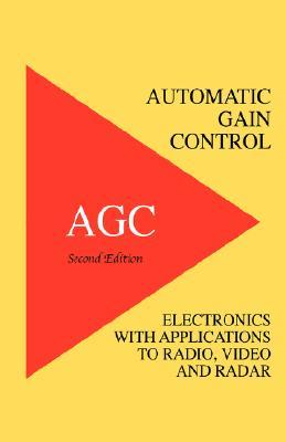 Automatic Gain Control - Agc Electronics with Radio, Video and Radar Applications Richard Smith Hughes