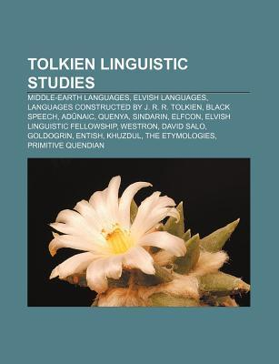 Tolkien Linguistic Studies: Languages of Arda, Elfcon, Elvish Linguistic Fellowship, David Salo, the Etymologies  by  Books LLC