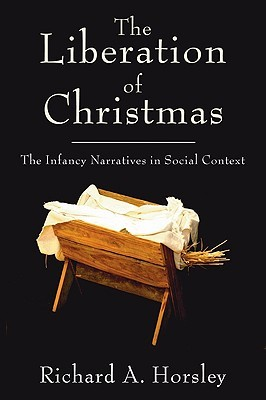 The Liberation of Christmas: The Infancy Narratives in Social Context Richard A. Horsley