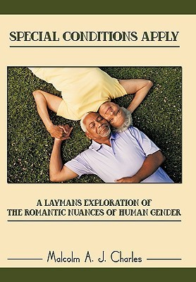 Special Conditions Apply: A Laymans Exploration of the Romantic Nuances of Human Gender  by  Malcolm A.J. Charles