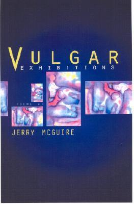 Vulgar Exhibitions: Poems  by  Jerry McGuire