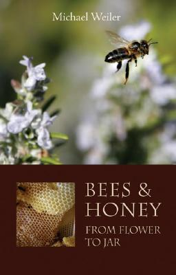 Bees and Honey: From Flower to Jar Michael Weiler