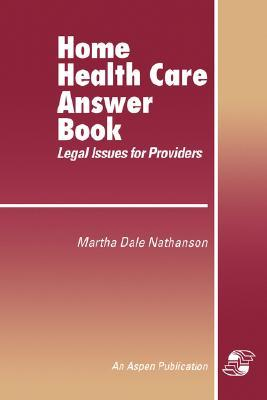 Home Health Care Answer Book  by  Martha Dale Nathanson
