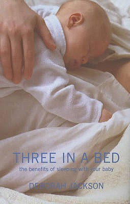 Three in a Bed: The Benefits of Sleeping with Your Baby  by  Deborah Jackson