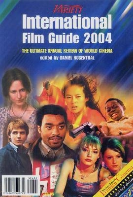 Variety International Film Guide 2004: The Ultimate Annual Review of World Cinema Daniel Rosenthal