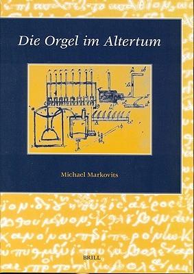 Die Orgel Im Altertum  by  Michael Markovits