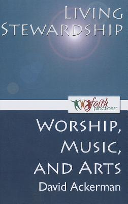Living Stewardship [Worship, Music, and Arts]  by  David Ackerman