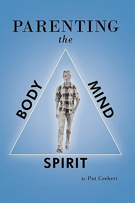 Parenting the Body, Mind, and Spirit  by  Pat Corbett