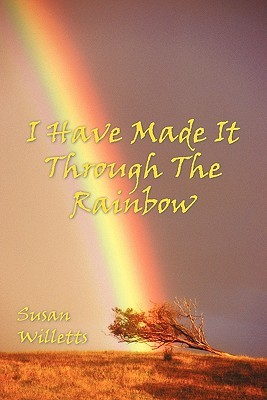 I Have Made It Through The Rainbow  by  Susan Willetts