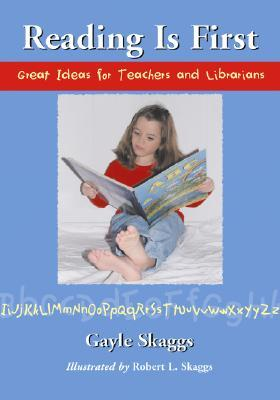 Reading Is First: Great Ideas for Teachers and Librarians Gayle Skaggs