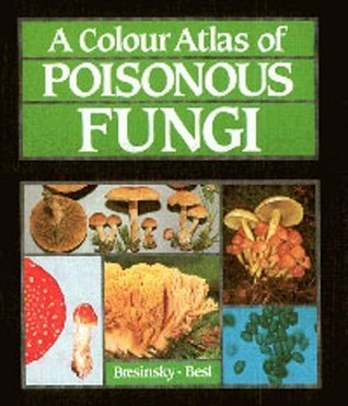 A Colour Atlas of Poisonous Fungi: A Handbook for Pharmacists, Doctors, and Biologists A. Bresinsky