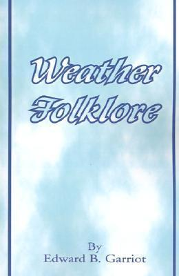 Weather Folk-Lore and Local Weather Signs  by  Edward B. Garriot