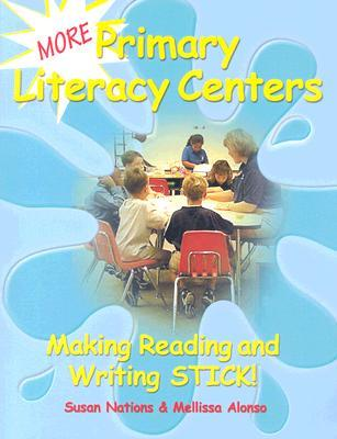 More Primary Literacy Centers: Making Reading and Writing Stick!  by  Susan Nations