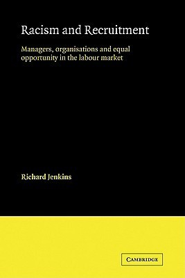 Racism and Recruitment: Managers, Organisations and Equal Opportunity in the Labour Market Richard Jenkins