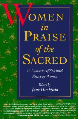 Women in Praise of the Sacred: 43 Centuries of Spiritual Poetry  by  Women by Jane Hirshfield