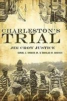 Charlestons Trial: Jim Crow Justice  by  Daniel J. Crooks Jr.