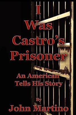I Was Castros Prisoner  by  John Martino