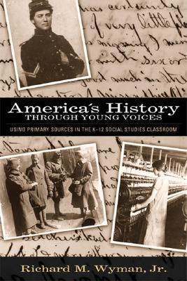 Americas History Through Young Voices Richard M. Wyman Jr.