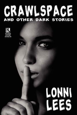 Crawlspace and Other Dark Stories / Cold Bullets and Hot Babes: Dark Crime Stories (Wildside Mystery Double #8)  by  Lonni Lees