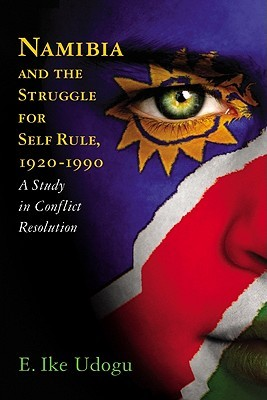 Liberating Namibia: The Long Diplomatic Struggle Between the United Nations and South Africa  by  Emmanuel Ike Udogu