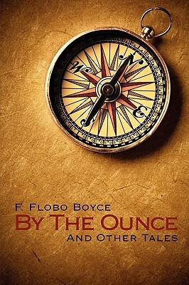 By the Ounce: And Other Tales F. Flobo Boyce
