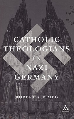 Catholic Theologians in Nazi Germany Robert A. Krieg
