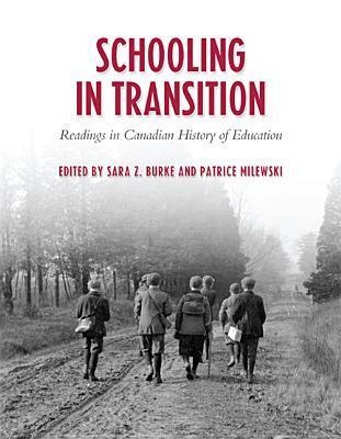 Schooling in Transition: Readings in Canadian History of Education Sara Z. Burke