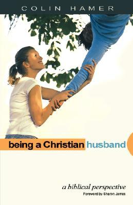 Being A Christian Husband: A Biblical Perspective Colin Hamer