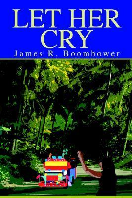 Let Her Cry  by  James Boomhower