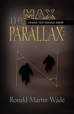 The Max Parallax: Things You Should Know Ronald Martin Wade