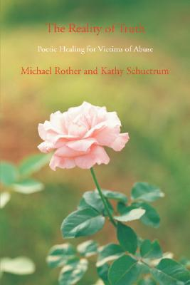 The Reality of Truth: Poetic Healing for Victims of Abuse  by  Michael Rother