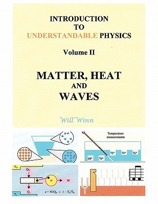 Introduction to Understandable Physics: Volume II: Matter, and Heat Waves  by  Will Winn