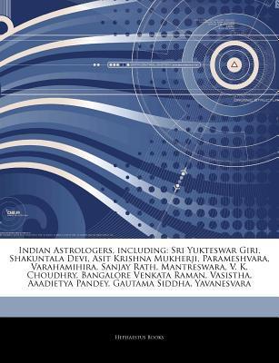 Indian Astrologers, Including: Sri Yukteswar Giri, Shakuntala Devi, Asit Krishna Mukherji, Parameshvara, Varahamihira, Sanjay Rath, Mantreswara, V. K  by  Hephaestus Books