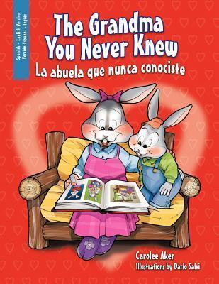 The Grandma You Never Knew: La Abuela Que Nunca Conociste  by  Carolee Aker