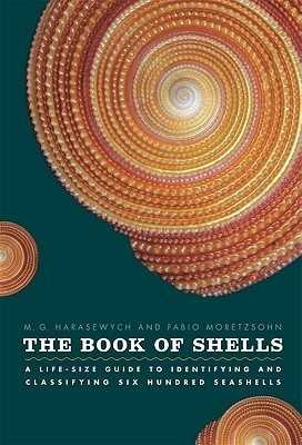 The Book of Shells: A Life-Size Guide to Identifying and Classifying Six Hundred Seashells  by  M.G. Harasewych