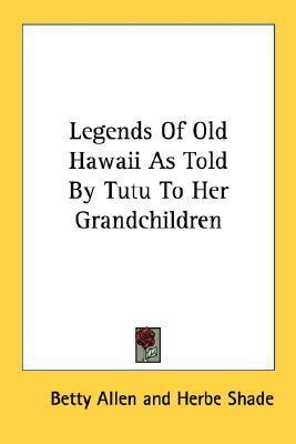 Legends of Old Hawaii as Told  by  Tutu to Her Grandchildren by Betty Allen