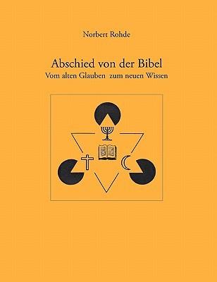 Abschied von der Bibel. Vom alten Glauben zum neuen Wissen  by  Norbert Rohde