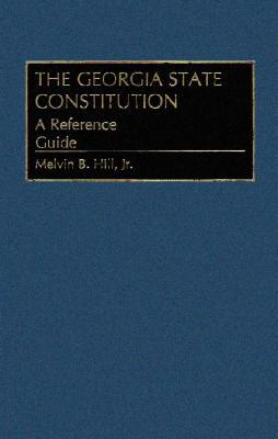 The Georgia State Constitution: A Reference Guide  by  Melvin B. Hill