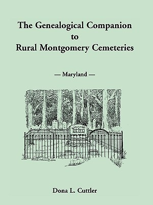 The Genealogical Companion to Rural Montgomery Cemeteries  by  Dona Cuttler
