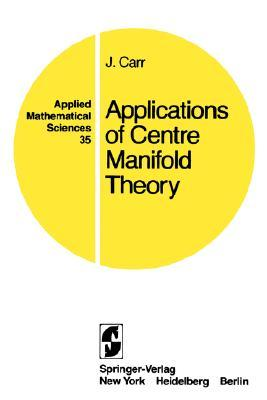 Applications of Centre Manifold Theory  by  J. Carr