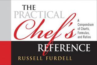 The Practical Chefs Reference: A Compendium of Charts, Formulas and Ratios Russell Furdell