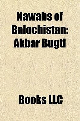 Nawabs of Balochistan: Akbar Bugti, Zulfikar Ali Magsi, Yousaf Aziz Magsi, Khair Bakhsh Marri, Jam Mohammad Yousaf, Mir Chakar Rind  by  Books LLC