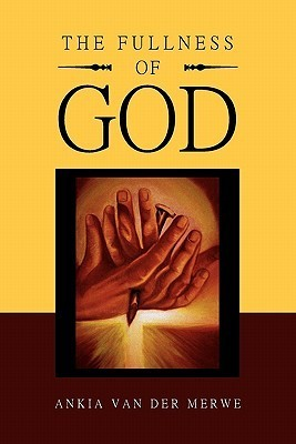 The Fullness of God Ankia Van Der Merwe