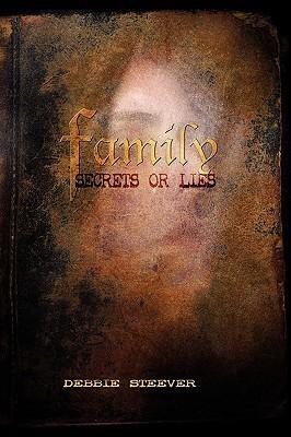 Family Secrets or Lies Family Secrets or Lies  by  Debbie Steever