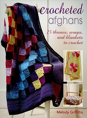 Crocheted Afghans: 25 Throws, Wraps, and Blankets to Crochet Melody Griffiths