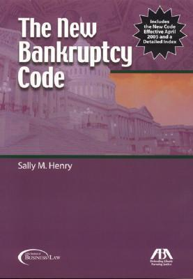 The New Bankruptcy Code: The Bankruptcy Abuse Prevention and Consumer Protection Act of 2005, Enacted April 20, 2005 Sally M. Henry