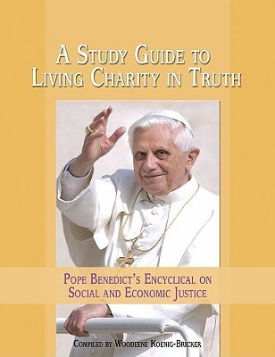 Living Charity in Truth: Pope Benedicts Encyclical on Social and Economic Justice  by  Woodeene Koenig-Bricker