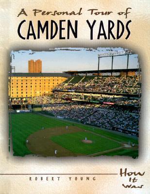 A Personal Tour of Camden Yards Robert Scott Young